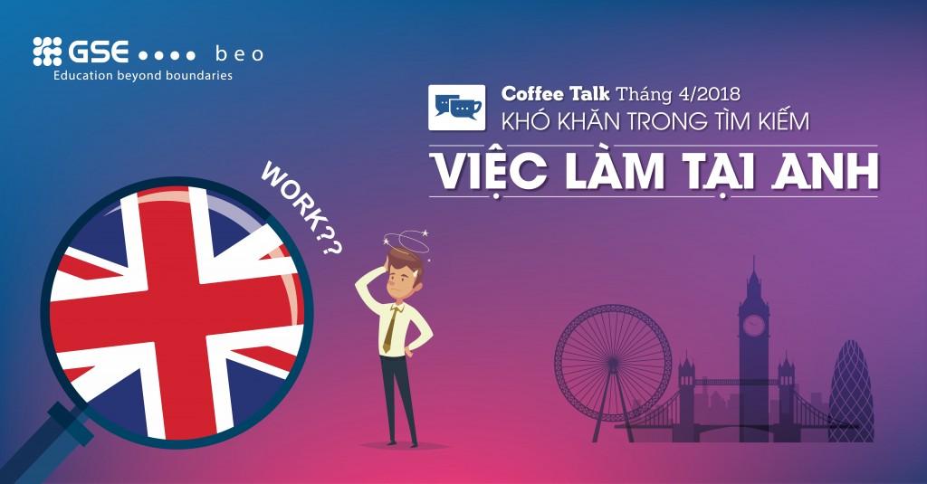 Coffee Talk Tháng 4/2018 – Khó khăn trong việc tìm kiếm việc làm tại Anh Quốc