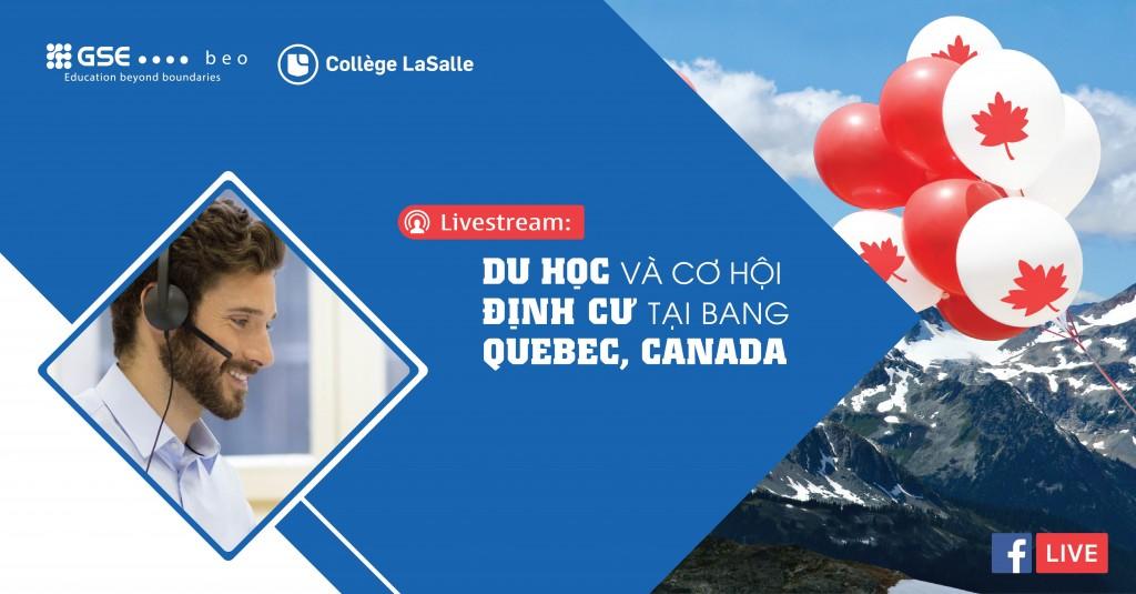 Livestream Du học Canada 2018 & Cơ hội định cư tại bang Québec, Canada