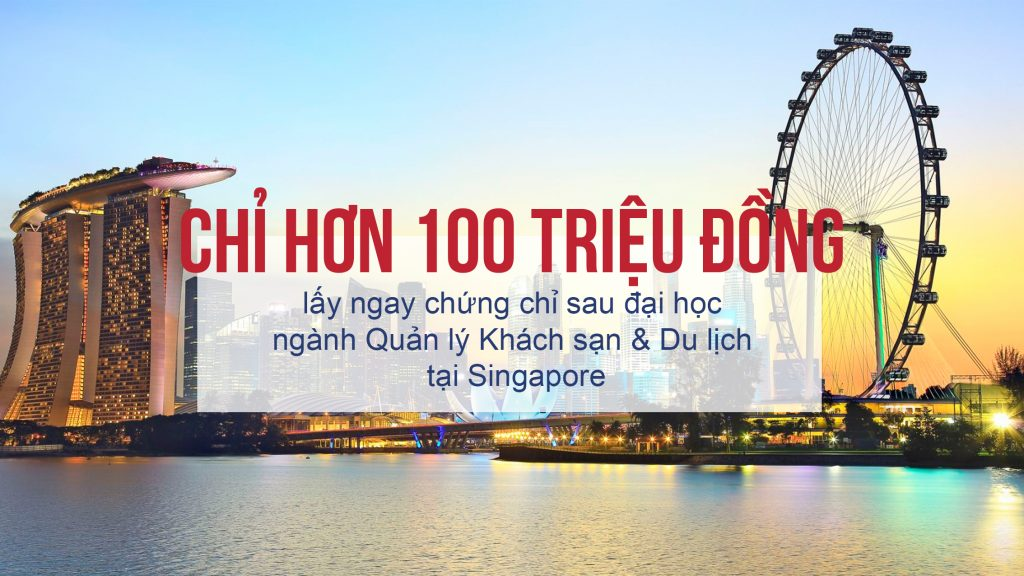 Lấy ngay chứng chỉ sau đại học ngành Quản lý khách sạn và du lịch của Singapore chỉ với hơn 100 triệu đồng